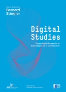 Digital studies, sous la direction de Bernard Stiegler, éditions Fyp 2014