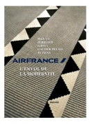 Air France, l'envol de la modernité : Air France, l'envol de la modernité : Prouvé, Perriand, Loewy, Gautier Delaye, Putman / Dominique Baqué. Éditions du Regard, 2013