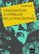 L'innovation à l'épreuve de la philosophie, de Xavier Pavie, PUF