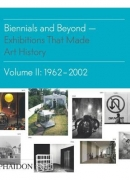 Biennials and beyond, 1962-2002, éditions Phaidon