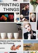 Printing things : visions and essentials for 3D printing. Éditions Gestalten, 2014